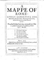 A Mappe of Rome: lively exhibiting her mercilesse meeknesse, and cruell mercies to the Church of God: preached in five sermons, on occasion of the Gunpowder Treason by T. T(aylor), and now published by W. J(emmat), etc