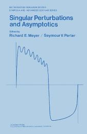 Singular Perturbations and Asymptotics: Proceedings of an Advanced Seminar Conducted by the Mathematics Research Center, the University of Wisconsin—Madison, May 28-30, 1980