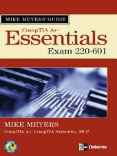 Mike Meyers' A+ Guide: Essentials (Exam 220-601): Edition 2