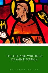 The Life and Writings of Saint Patrick
