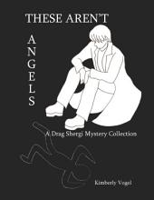 These Aren't Angels: A Drag Shergi Mystery Collection