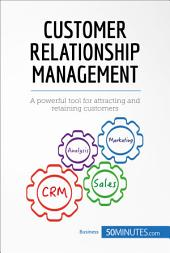 Customer Relationship Management: A powerful tool for attracting and retaining customers