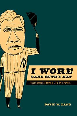 I Wore Babe Ruth s Hat