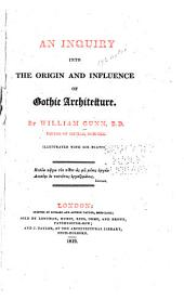 An Inquiry Into the Origin and Influence of Gothic Architecture