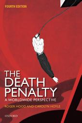 The Death Penalty: A Worldwide Perspective, Edition 4