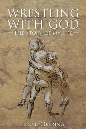 Wrestling With God: The Story of My Life