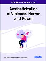 Handbook of Research on Aestheticization of Violence, Horror, and Power