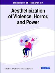 Handbook of Research on Aestheticization of Violence  Horror  and Power PDF