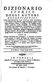 Dizionario storico degli autori ecclesiastici contenente la vita de' Padri, e de' Dottori della Chiesa ...