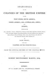 Statistics of the Colonies of the British Empire in the West Indies, South America, North America, Asia, Austral-Asia, Africa and Europe
