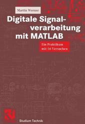 Digitale Signalverarbeitung mit MATLAB: Ein Praktikum mit 16 Versuchen