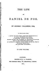The Life of Daniel De Foe: To which are Added, a List of De Foe's Works, Arranged Chronologically; An Appeal to Honour and Justice ... [and Other Works by Daniel Defoe].