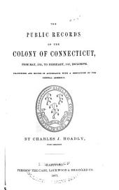 The Public Records of the Colony of Connecticut [1636-1776] ...: Transcribed and Published, (in Accordance with a Resolution of the General Assembly) .... May 1751-Feb.1757