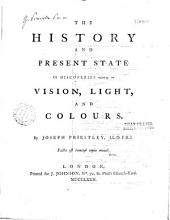 The History and Present State of Discoveries Relating to Vision, Light, and Colours, by Joseph Priestley: Volumes 1-2