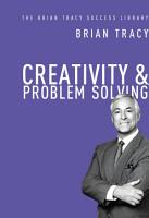 Creativity   Problem Solving  The Brian Tracy Success Library  PDF