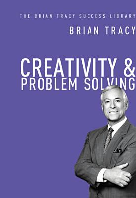 Creativity and Problem Solving  The Brian Tracy Success Library