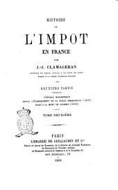 Histoire de l'impôt en France par J. J. Clamageran: L'époque monarchique depuis l'établissement de la taille permanente (1439) jusqu'à la mort de Colbert (1683), Volume2