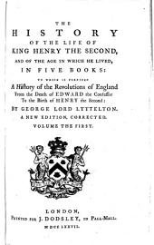 The History of the Life of King Henry the Second: And of the Age in which He Lived, in Five Books : to which is Prefixed a History of the Revolutions of England from the Death of Edward the Confessor to the Birth of Henry the Second