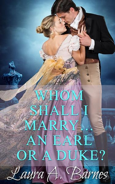 Download Whom Shall I Marry    An Earl or A Duke  Book