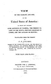 View of the Climate and Soil of the United States of America: To which are Annexed Some Accounts of Florida, the French Colony on the Scioto, Certain Canadian Colonies and the Savages Or Natives