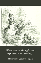 Observation, Thought and Expression, Or, Seeing, Thinking, Knowledge, Talking and Writing: Book 1