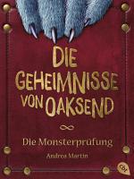Die Geheimnisse von Oaksend   Die Monsterpr  fung PDF