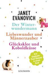 Der Winterwundermann / Liebeswunder und Männerzauber / Glücksklee und Koboldküsse: 3 Stephanie-Plum-Romane in einem Band