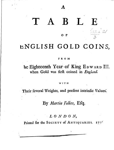 A Table Of English Gold Coins From The Eighteenth Year Of King Edward Iii With Their Several Weights And Present Intrinsic Values