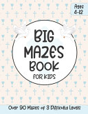 Big Mazes Book for Kids Ages 4-12