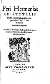 Peri Hermenias Aristotelis Philosophi Peripateticorum principis Libri Dvo
