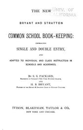 The New Bryant and Stratton Common School Book-keeping: Embracing Single and Double Entry, and Adapted to Individual and Class Instruction in Schools and Academies