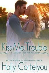 Kiss Me, Trouble: A Wescott Springs Sweet Romance