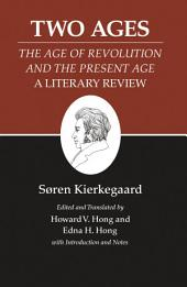 "Kierkegaard's Writings, XIV, Volume 14: Two Ages: ""The Age of Revolution"" and the ""Present Age"" A Literary Review: Two Ages: ""The Age of Revolution"" and the ""Present Age"" A Literary Review"