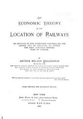 The Economic Theory of the Location of Railways: An Analysis of the Conditions Controlling the Laying Out of Railways in Effect this Most Judicious Expenditure of Capital