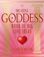 The Little Goddess Book of Big Love Ideas