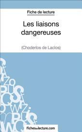 Les liaisons dangereuses de Choderlos de Laclos (Fiche de lecture): Analyse complète de l'oeuvre