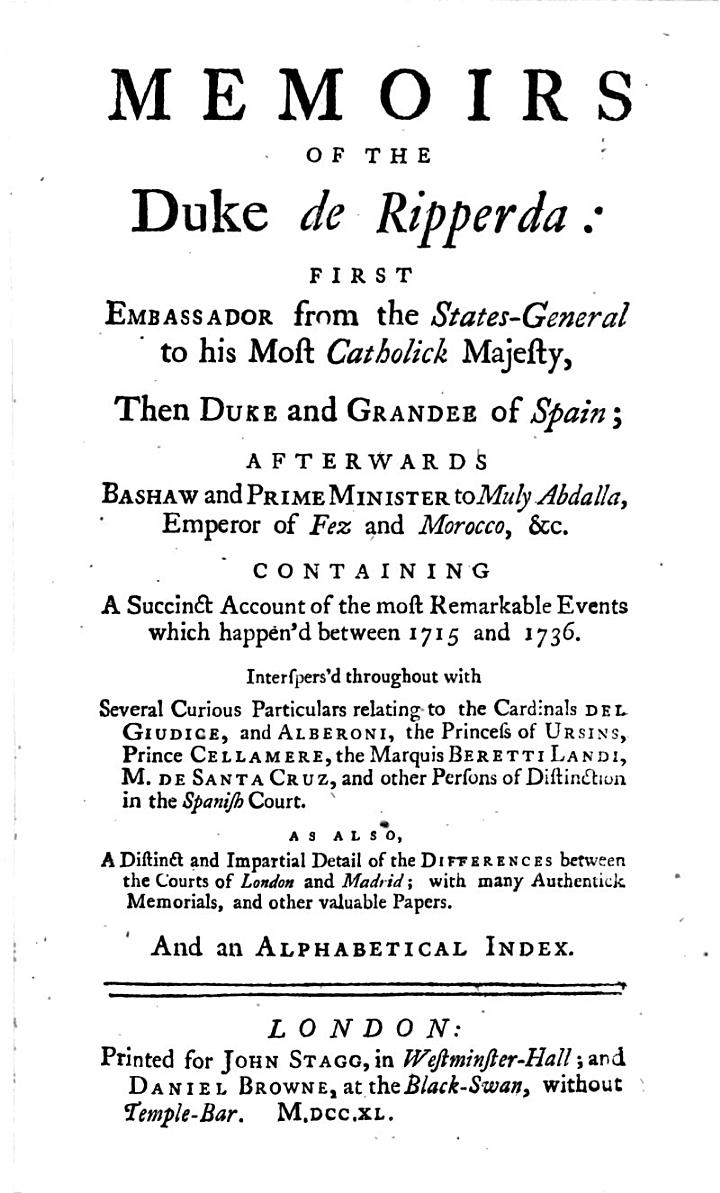 Memoirs of the Duke de Ripperda: First Embassador from the States-General ... Then Duke and Grandee of Spain (etc.)
