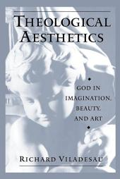 Theological Aesthetics: God in Imagination, Beauty, and Art