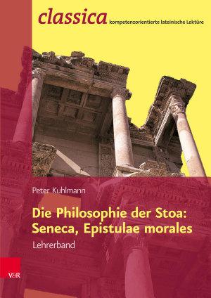 Die Philosophie der Stoa  Seneca  Epistulae morales     Lehrerband PDF