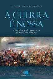 A Guerra é nossa: a Inglaterra não provocou a Guerra do Paraguai
