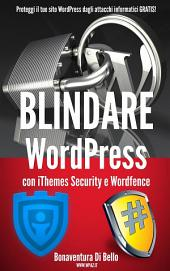 Blindare WordPress con iThemes Security e Wordfence