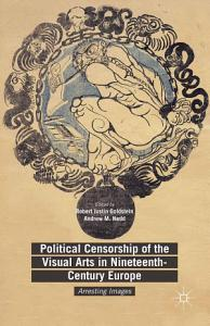 Political Censorship of the Visual Arts in Nineteenth Century Europe Book