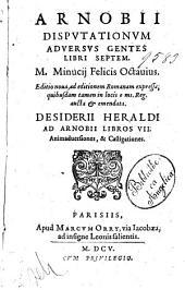 Arnobii Disputationum aduersus gentes libri septem. M. Minucij Felicis Octauius