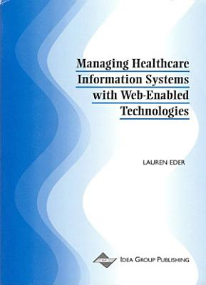 Managing Healthcare Information Systems with Web Enabled Technologies
