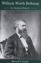 William Worth Belknap: An American Disgrace