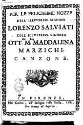 Per le felicissime nozze dell'illustriss. signore Lorenzo Salviati coll'illustriss. signora Ott.via M.ria Maddalena Marzichi. Canzone