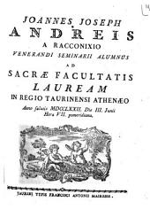 Joannes Joseph Andreis a Racconixio Venerandi Seminarii alumnus ad sacræ facultatis lauream in Regio Taurinensi Athenæo anno salutis 1772. die 3. Junii hora 7. pomeridiana