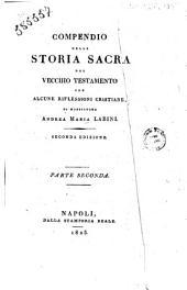 Compendio della storia sacra del Vecchio Testamento con alcune riflessioni cristiane, di monsignore Andrea Maria Labini. Parte prima [-seconda]: 2