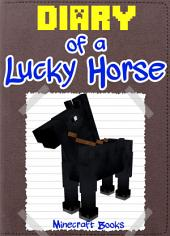 Minecraft: Diary of a Lucky Horse: (An Unofficial Minecraft Book)