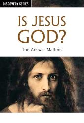 Is Jesus God?: The Answers Matters